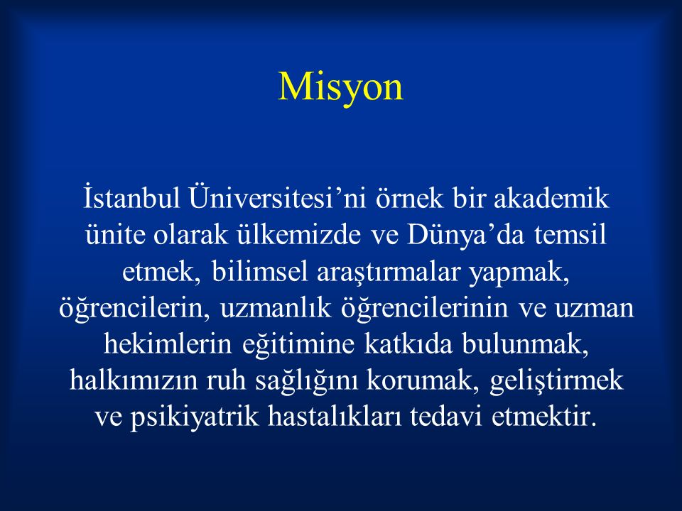 Misyon İstanbul Üniversitesi'ni örnek bir akademik ünite olarak ülkemizde ve Dünya'da temsil etmek, bilimsel araştırmalar yapmak, öğrencilerin, uzmanl