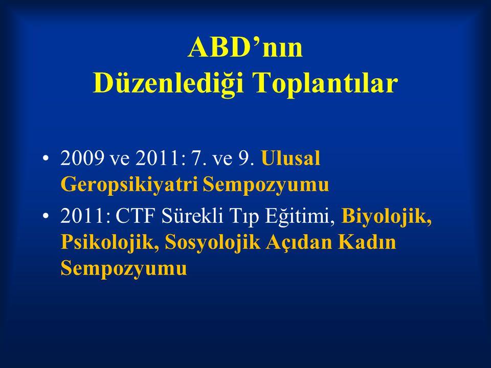 ABD'nın Düzenlediği Toplantılar 2009 ve 2011: 7. ve 9. Ulusal Geropsikiyatri Sempozyumu 2011: CTF Sürekli Tıp Eğitimi, Biyolojik, Psikolojik, Sosyoloj
