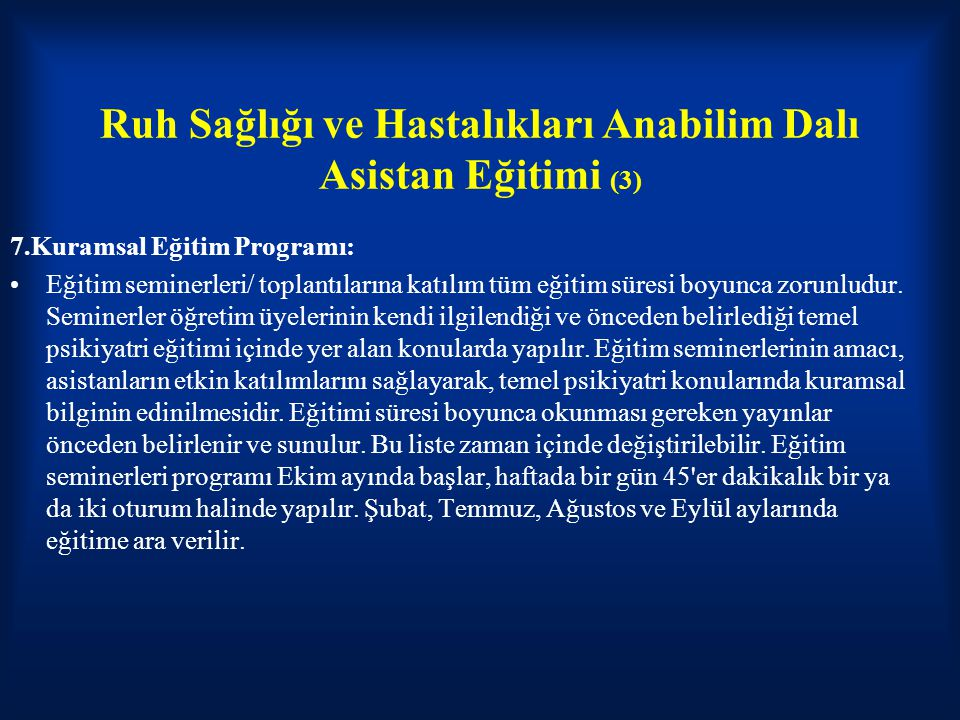 Ruh Sağlığı ve Hastalıkları Anabilim Dalı Asistan Eğitimi (3) 7.Kuramsal Eğitim Programı: Eğitim seminerleri/ toplantılarına katılım tüm eğitim süresi