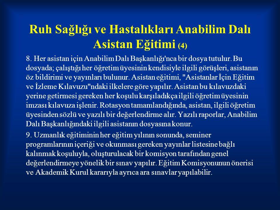 Ruh Sağlığı ve Hastalıkları Anabilim Dalı Asistan Eğitimi (4) 8. Her asistan için Anabilim Dalı Başkanlığı'nca bir dosya tutulur. Bu dosyada; çalıştığ