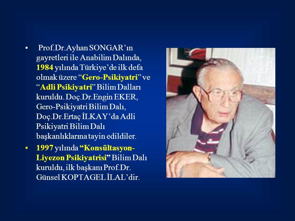 """Prof.Dr.Ayhan SONGAR'ın gayretleri ile Anabilim Dalında, 1984 yılında Türkiye'de ilk defa olmak üzere """"Gero-Psikiyatri"""" ve """"Adli Psikiyatri"""" Bilim Dal"""