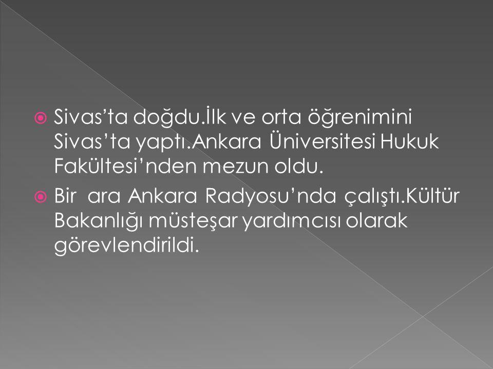  Sivas ' ta doğdu.İlk ve orta öğrenimini Sivas'ta yaptı.Ankara Üniversitesi Hukuk Fakültesi'nden mezun oldu.  Bir ara Ankara Radyosu'nda çalıştı.Kül
