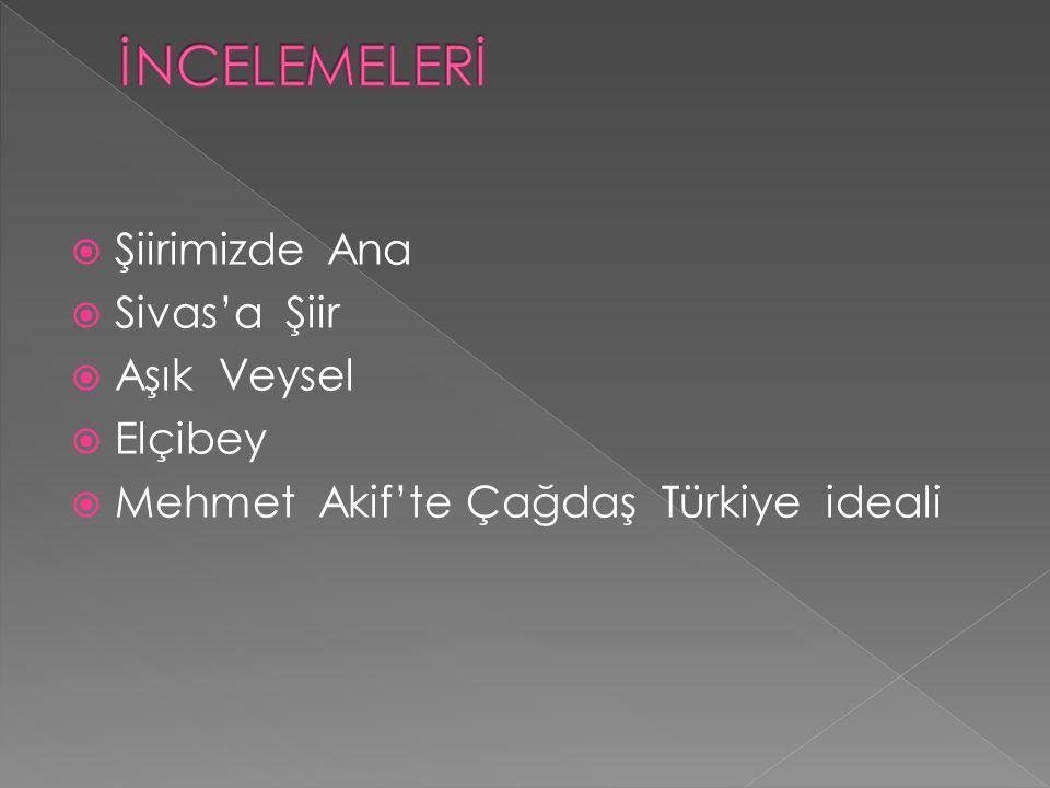  Şiirimizde Ana  Sivas'a Şiir  Aşık Veysel  Elçibey  Mehmet Akif'te Çağdaş Türkiye ideali