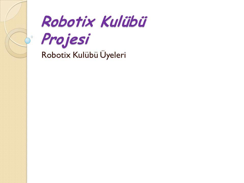 Robotix Kulübü Projesi Robotix Kulübü Üyeleri