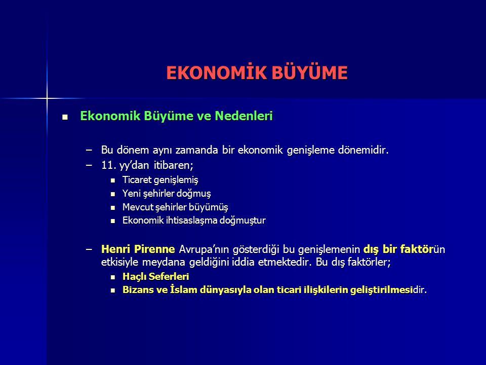 Ekonomik Büyüme ve Nedenleri Ekonomik Büyüme ve Nedenleri –Bu dönem aynı zamanda bir ekonomik genişleme dönemidir. –11. yy'dan itibaren; Ticaret geniş