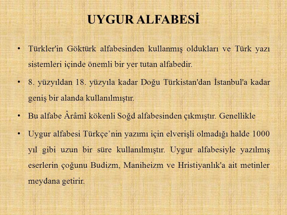UYGUR ALFABESİ Türkler'in Göktürk alfabesinden kullanmış oldukları ve Türk yazı sistemleri içinde önemli bir yer tutan alfabedir. 8. yüzyıldan 18. yüz