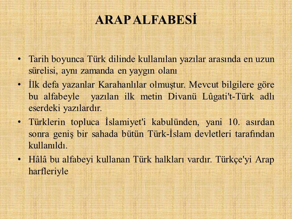 ARAP ALFABESİ Tarih boyunca Türk dilinde kullanılan yazılar arasında en uzun sürelisi, aynı zamanda en yaygın olanı İlk defa yazanlar Karahanlılar olm