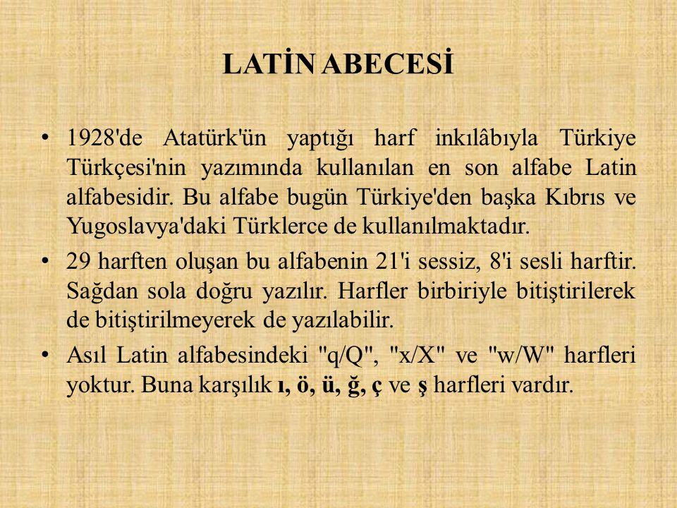 LATİN ABECESİ 1928'de Atatürk'ün yaptığı harf inkılâbıyla Türkiye Türkçesi'nin yazımında kullanılan en son alfabe Latin alfabesidir. Bu alfabe bugün T