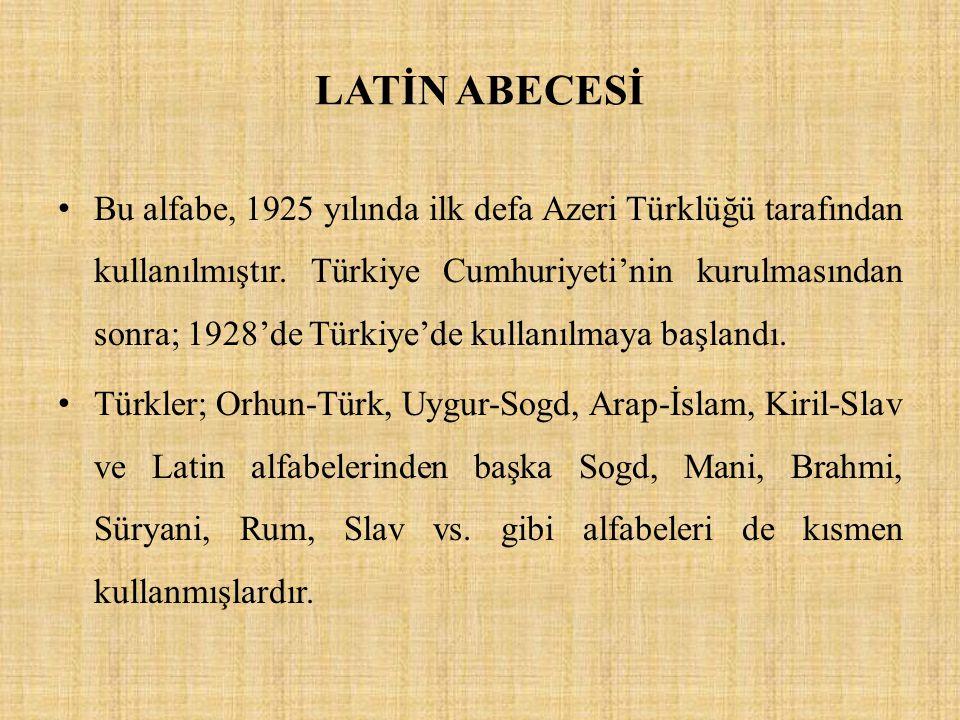 LATİN ABECESİ Bu alfabe, 1925 yılında ilk defa Azeri Türklüğü tarafından kullanılmıştır. Türkiye Cumhuriyeti'nin kurulmasından sonra; 1928'de Türkiye'