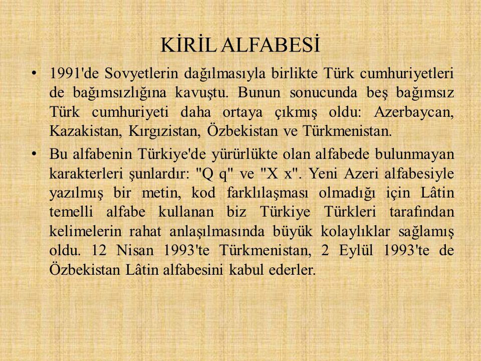 KİRİL ALFABESİ 1991'de Sovyetlerin dağılmasıyla birlikte Türk cumhuriyetleri de bağımsızlığına kavuştu. Bunun sonucunda beş bağımsız Türk cumhuriyeti