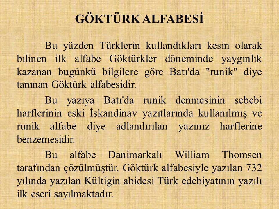 GÖKTÜRK ALFABESİ Bu yüzden Türklerin kullandıkları kesin olarak bilinen ilk alfabe Göktürkler döneminde yaygınlık kazanan bugünkü bilgilere göre Batı'