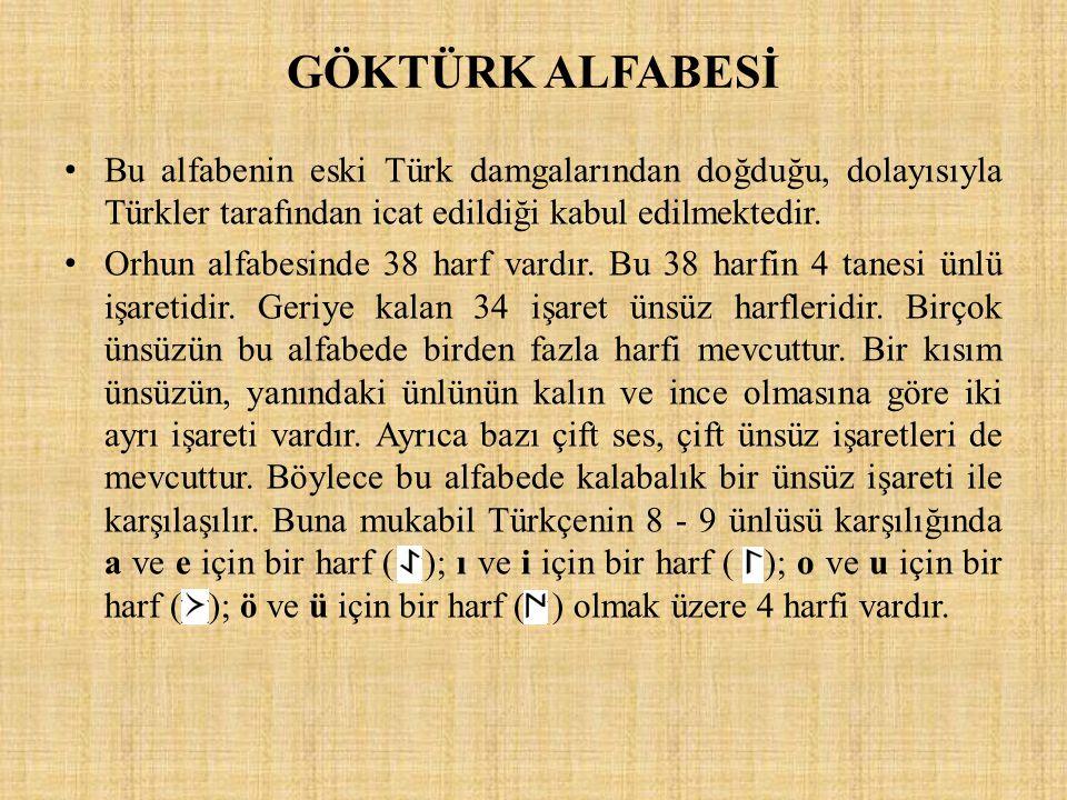 GÖKTÜRK ALFABESİ Bu alfabenin eski Türk damgalarından doğduğu, dolayısıyla Türkler tarafından icat edildiği kabul edilmektedir. Orhun alfabesinde 38 h