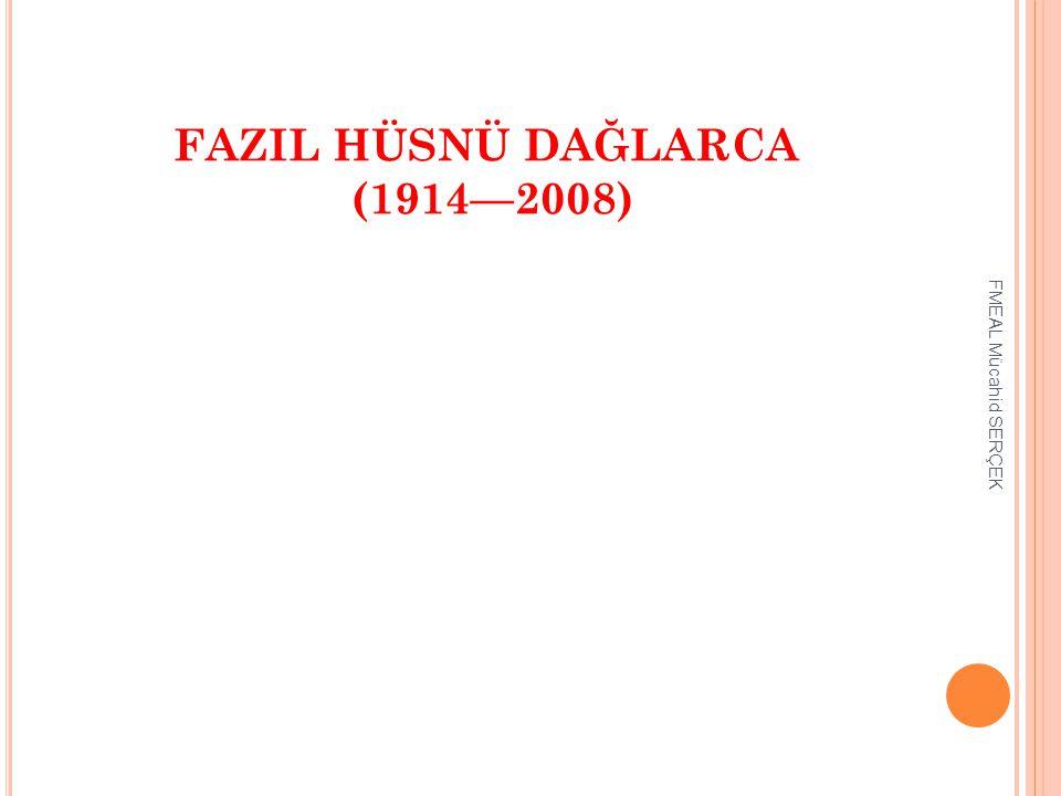FAZIL HÜSNÜ DAĞLARCA (1914—2008) FMEAL Mücahid SERÇEK