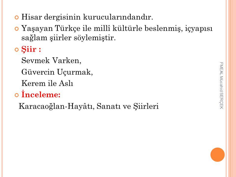 Hisar dergisinin kurucularındandır. Yaşayan Türkçe ile millî kültürle beslenmiş, içyapısı sağlam şiirler söylemiştir. Şiir : Sevmek Varken, Güvercin U