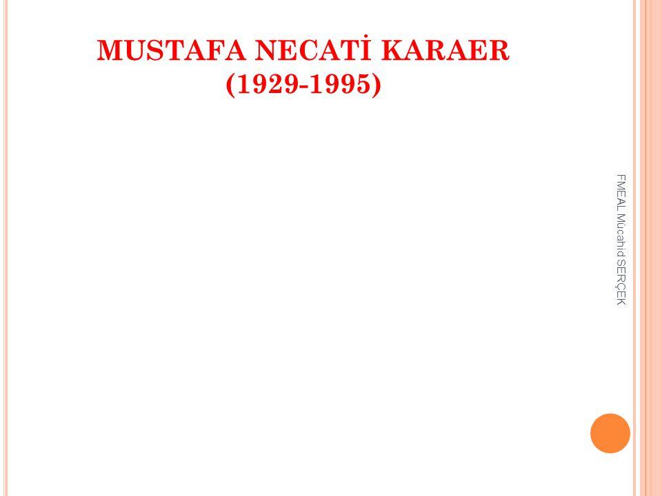 MUSTAFA NECATİ KARAER (1929-1995) FMEAL Mücahid SERÇEK