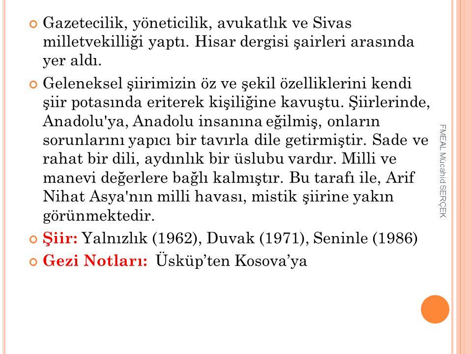 Gazetecilik, yöneticilik, avukatlık ve Sivas milletvekilliği yaptı. Hisar dergisi şairleri arasında yer aldı. Geleneksel şiirimizin öz ve şekil özelli