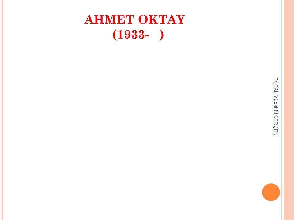 AHMET OKTAY (1933- ) FMEAL Mücahid SERÇEK