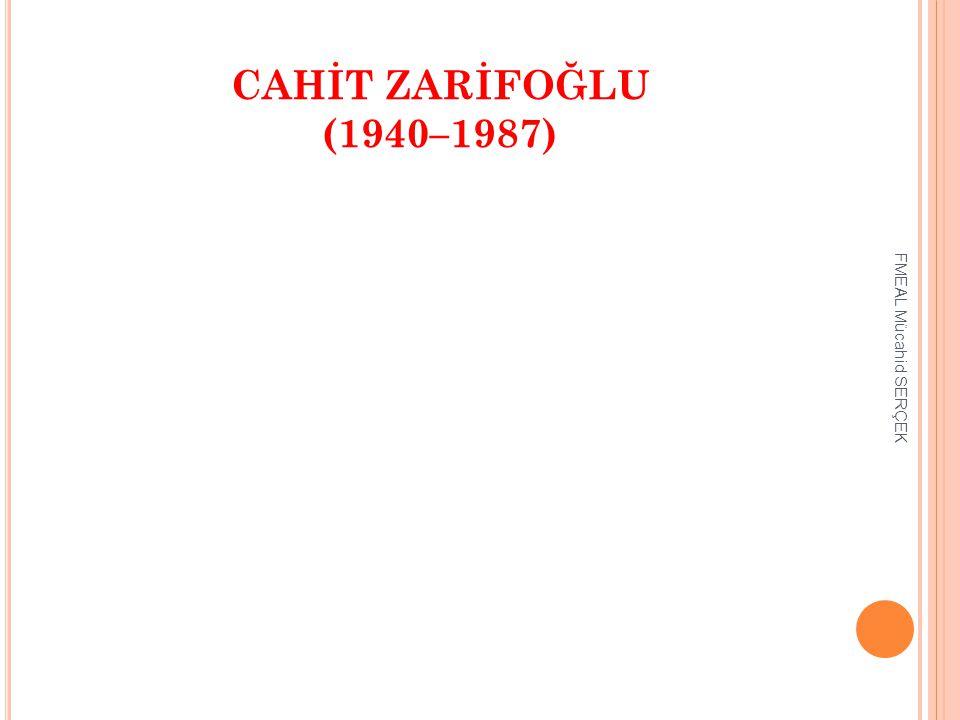 CAHİT ZARİFOĞLU (1940–1987) FMEAL Mücahid SERÇEK