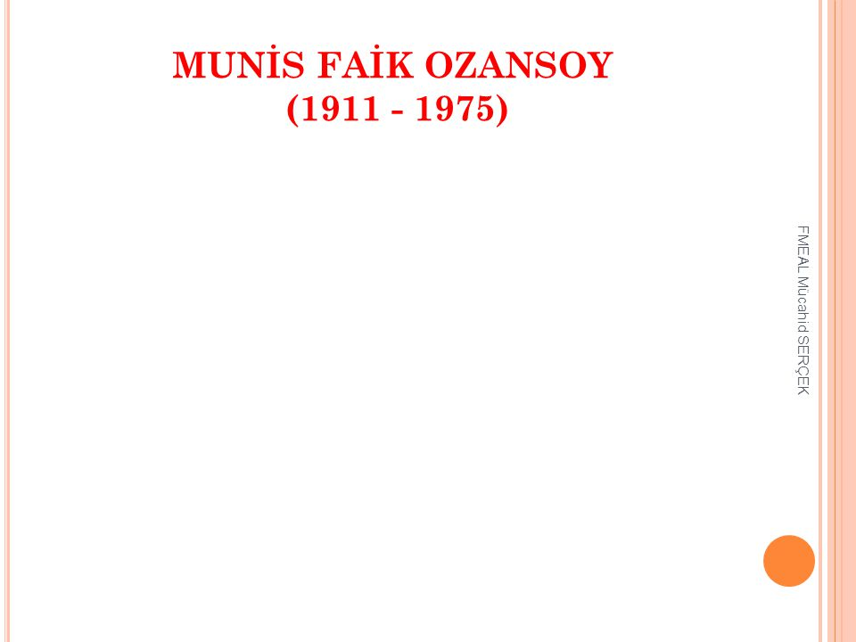 MUNİS FAİK OZANSOY (1911 - 1975) FMEAL Mücahid SERÇEK
