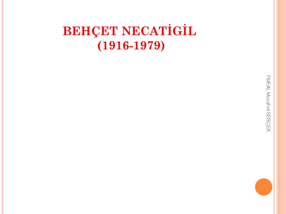 BEHÇET NECATİGİL (1916-1979) FMEAL Mücahid SERÇEK