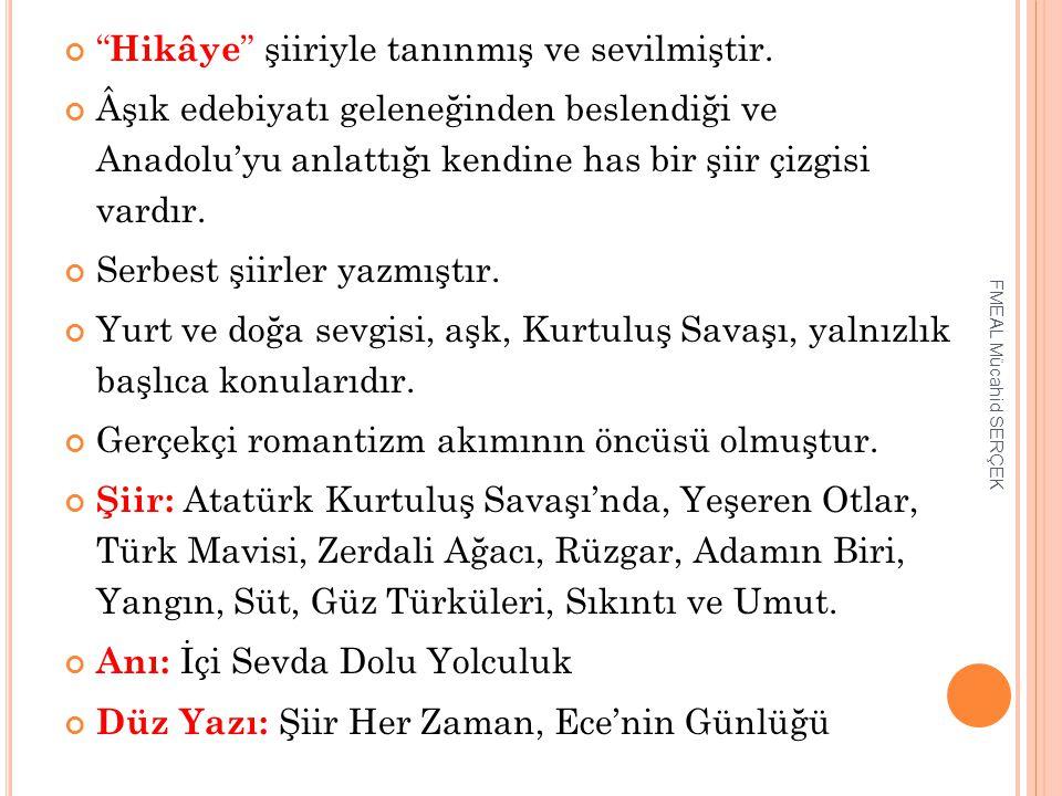 """"""" Hikâye """" şiiriyle tanınmış ve sevilmiştir. Âşık edebiyatı geleneğinden beslendiği ve Anadolu'yu anlattığı kendine has bir şiir çizgisi vardır. Serbe"""