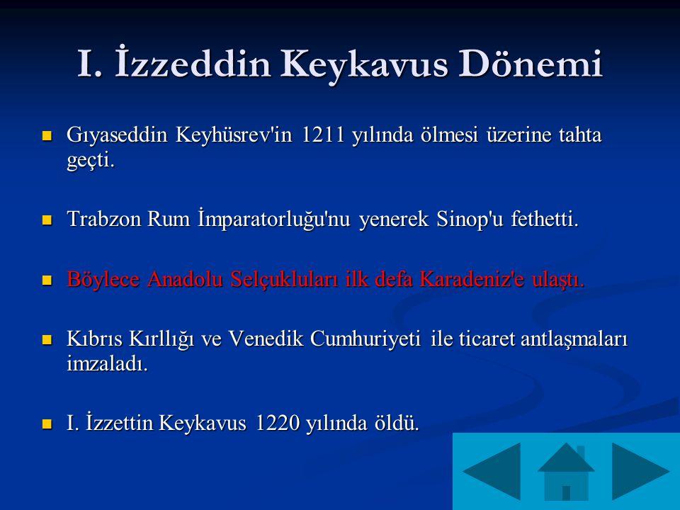 I. İzzeddin Keykavus Dönemi Gıyaseddin Keyhüsrev in 1211 yılında ölmesi üzerine tahta geçti.