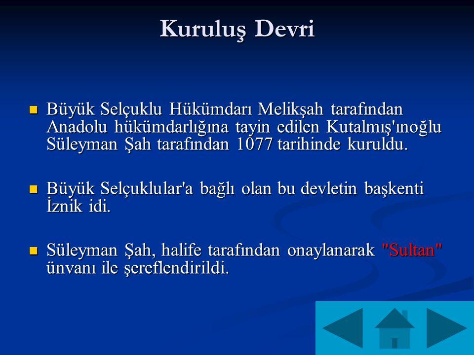 Kuruluş Devri Büyük Selçuklu Hükümdarı Melikşah tarafından Anadolu hükümdarlığına tayin edilen Kutalmış ınoğlu Süleyman Şah tarafından 1077 tarihinde kuruldu.