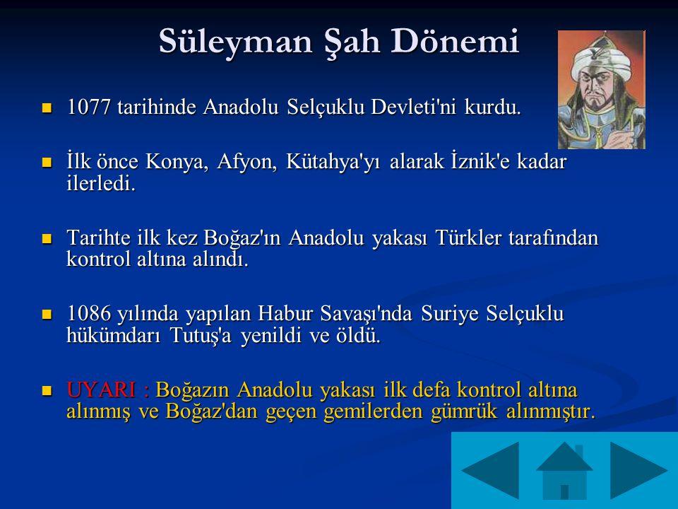 Süleyman Şah Dönemi 1077 tarihinde Anadolu Selçuklu Devleti ni kurdu.