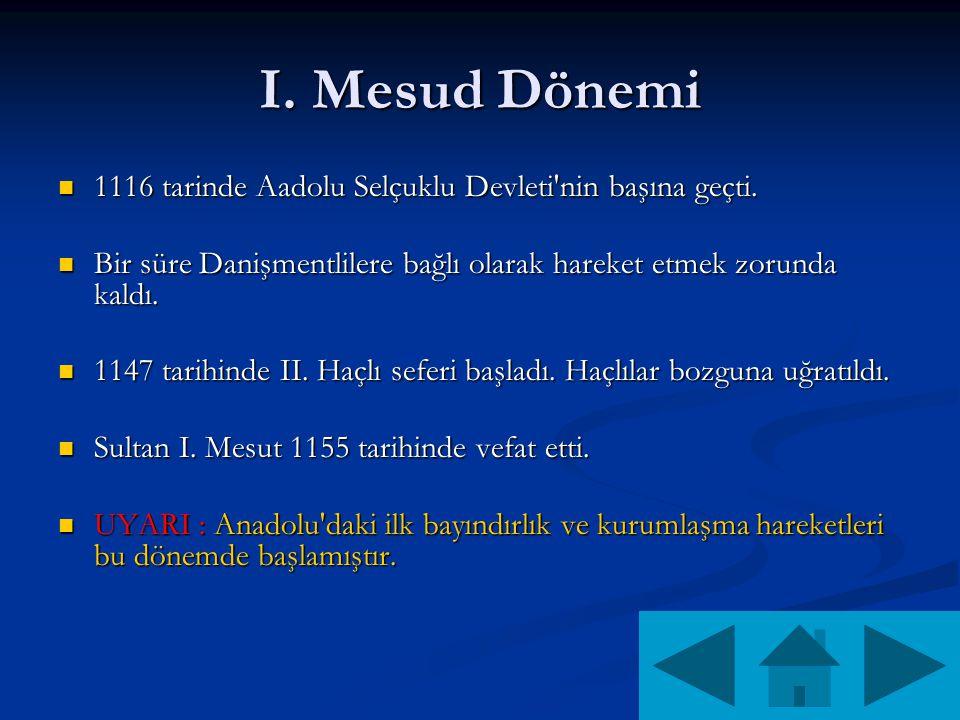 I. Mesud Dönemi 1116 tarinde Aadolu Selçuklu Devleti nin başına geçti.