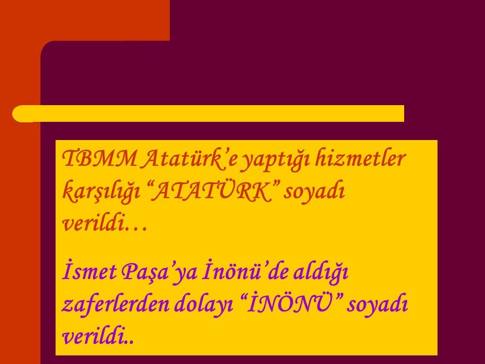 """TBMM Atatürk'e yaptığı hizmetler karşılığı """"ATATÜRK"""" soyadı verildi… İsmet Paşa'ya İnönü'de aldığı zaferlerden dolayı """"İNÖNÜ"""" soyadı verildi.."""