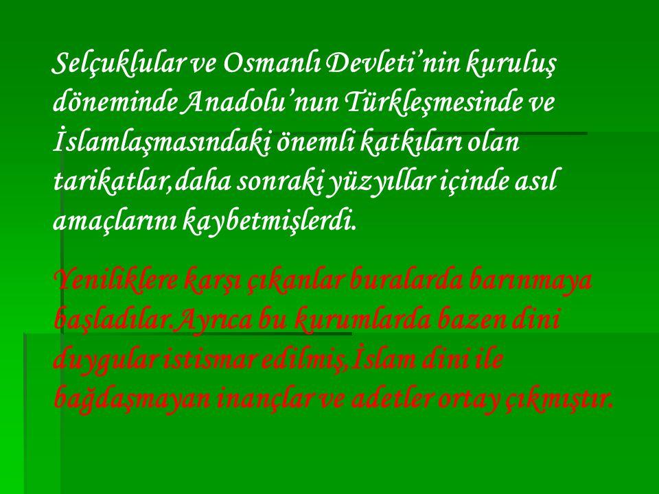 Selçuklular ve Osmanlı Devleti'nin kuruluş döneminde Anadolu'nun Türkleşmesinde ve İslamlaşmasındaki önemli katkıları olan tarikatlar,daha sonraki yüz