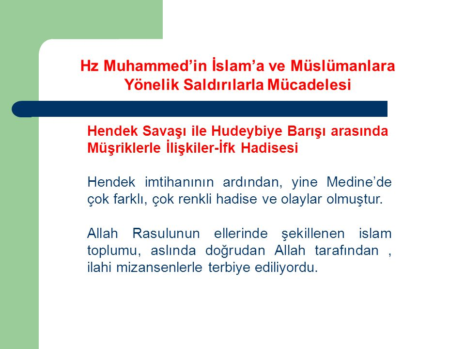 Hz Muhammed'in İslam'a ve Müslümanlara Yönelik Saldırılarla Mücadelesi Hendek Savaşı ile Hudeybiye Barışı arasında Müşriklerle İlişkiler-İfk Hadisesi Hendekten sonra, geldikleri yerlere umutsuz bir biçimde geri dönen, bölgenin o güne kadar toplanabilmiş en büyük şirk ittifakı yine de umutlarını kesmedi.