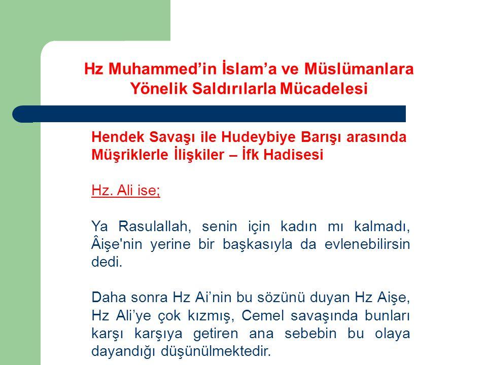 Hendek Savaşı ile Hudeybiye Barışı arasında Müşriklerle İlişkiler – İfk Hadisesi Hz. Ali ise; Ya Rasulallah, senin için kadın mı kalmadı, Âişe'nin yer