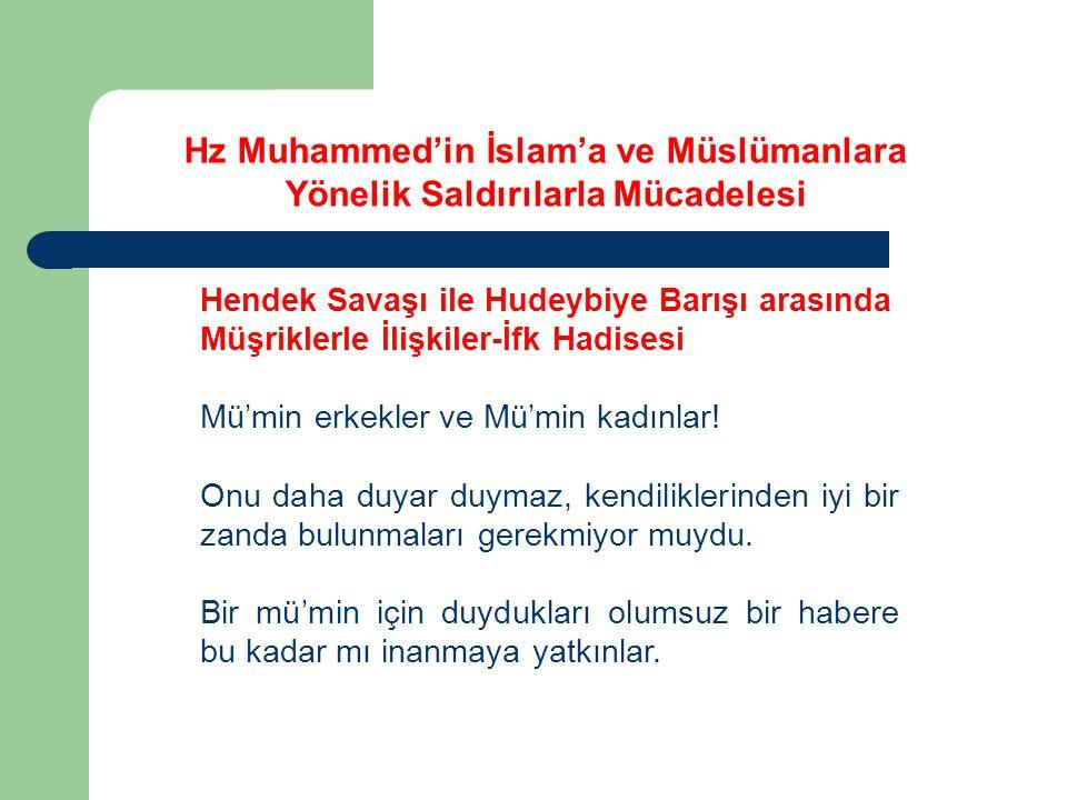 Hz Muhammed'in İslam'a ve Müslümanlara Yönelik Saldırılarla Mücadelesi Hendek Savaşı ile Hudeybiye Barışı arasında Müşriklerle İlişkiler-İfk Hadisesi