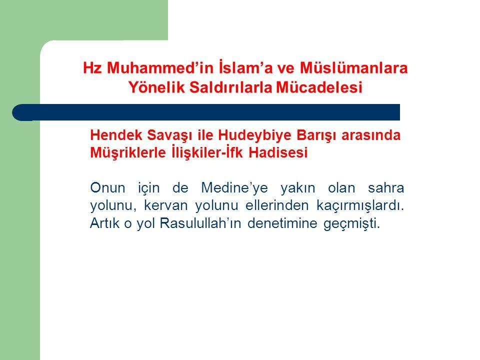 Hz Muhammed'in İslam'a ve Müslümanlara Yönelik Saldırılarla Mücadelesi Hendek Savaşı ile Hudeybiye Barışı arasında Müşriklerle İlişkiler-İfk Hadisesi Medine'ye dönülüyor.
