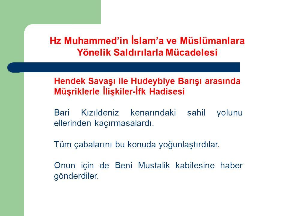 Hz Muhammed'in İslam'a ve Müslümanlara Yönelik Saldırılarla Mücadelesi Hendek Savaşı ile Hudeybiye Barışı arasında Müşriklerle İlişkiler-İfk Hadisesi Bak hele şunlara.