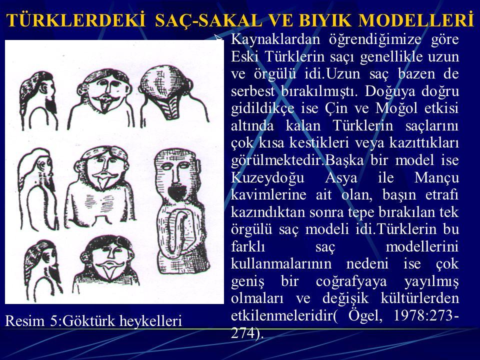 TÜRKLERDEKİ SAÇ-SAKAL VE BIYIK MODELLERİ  Kaynaklardan öğrendiğimize göre Eski Türklerin saçı genellikle uzun ve örgülü idi.Uzun saç bazen de serbest bırakılmıştı.