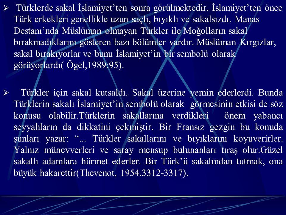  Türklerde sakal İslamiyet'ten sonra görülmektedir.
