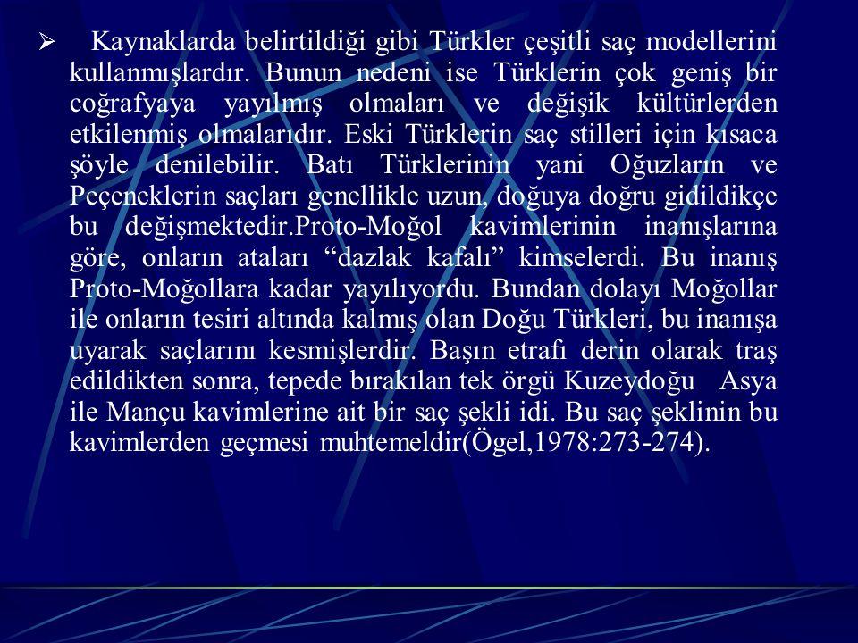  Kaynaklarda belirtildiği gibi Türkler çeşitli saç modellerini kullanmışlardır.