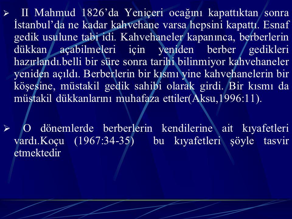  II Mahmud 1826'da Yeniçeri ocağını kapattıktan sonra İstanbul'da ne kadar kahvehane varsa hepsini kapattı.