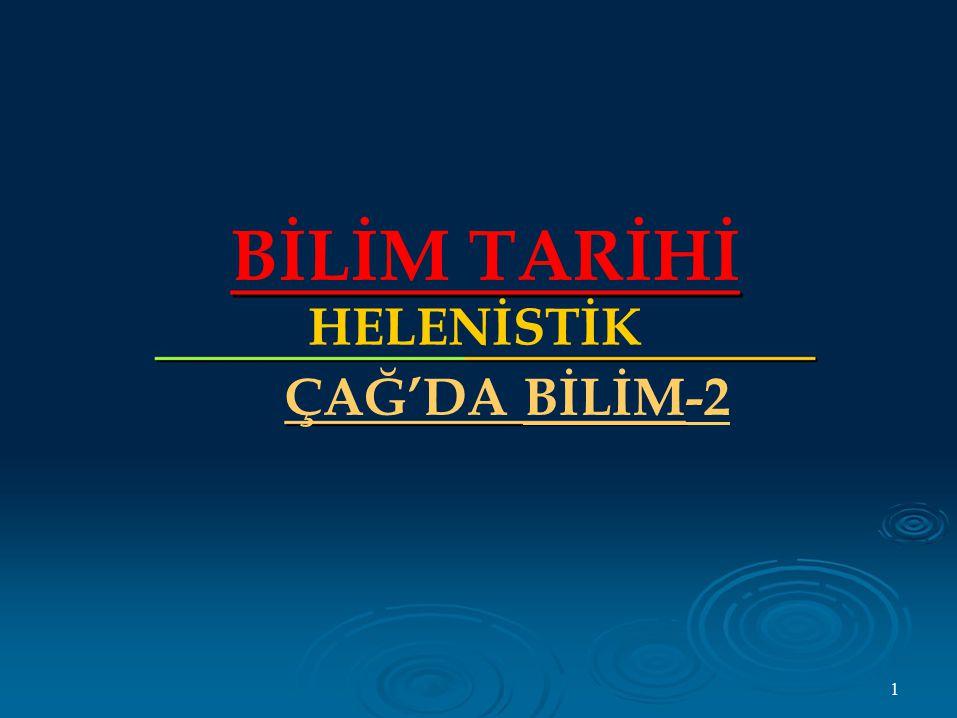 BİLİM TARİHİ HELENİSTİK ÇAĞ'DA BİLİM-2 1