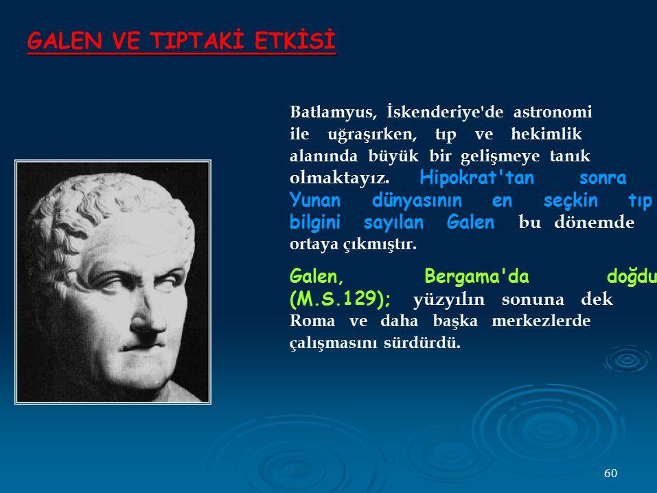 GALEN VE TIPTAKİ ETKİSİ Batlamyus, İskenderiye'de astronomi ile uğraşırken, tıp ve hekimlik alanında büyük bir gelişmeye tanık olmaktayız. Hipokrat'ta