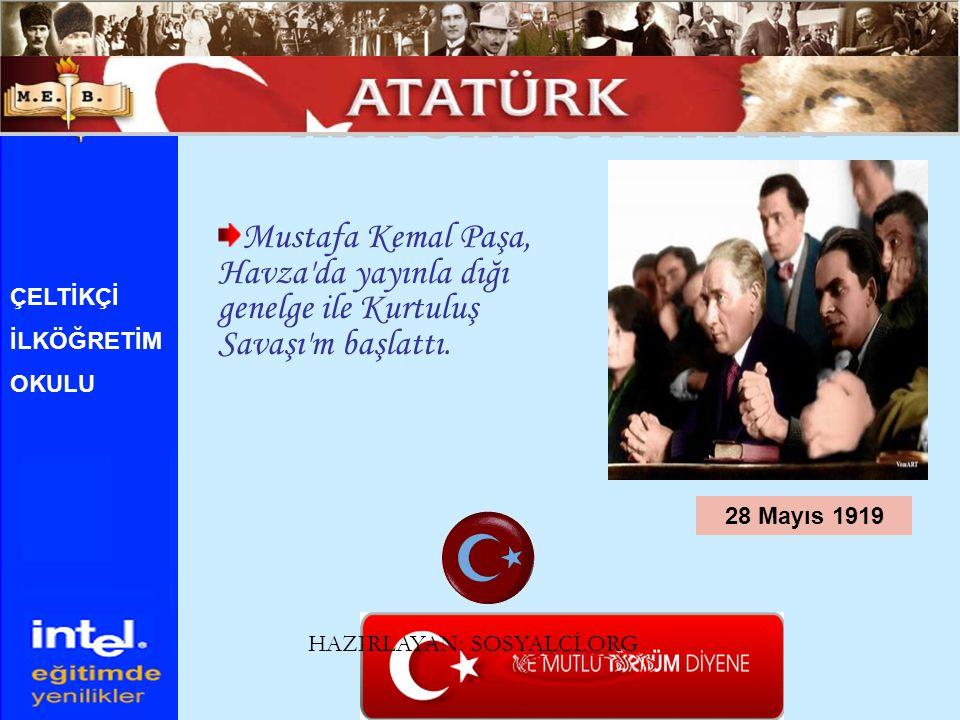 Mustafa Kemal Paşa, Havza'da yayınla dığı genelge ile Kurtuluş Savaşı'm başlattı. 28 Mayıs 1919 ÇELTİKÇİ İLKÖĞRETİM OKULU HAZIRLAYAN: SOSYALCİ.ORG