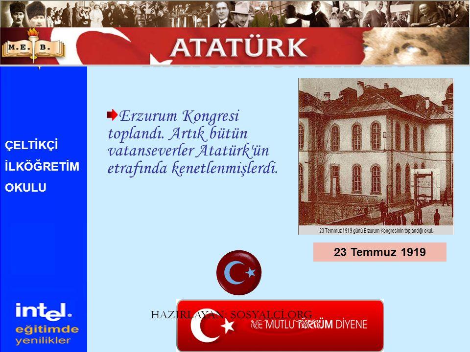 Erzurum Kongresi toplandı. Artık bütün vatanseverler Atatürk'ün etrafında kenetlenmişlerdi. 23 Temmuz 1919 ÇELTİKÇİ İLKÖĞRETİM OKULU HAZIRLAYAN: SOSYA
