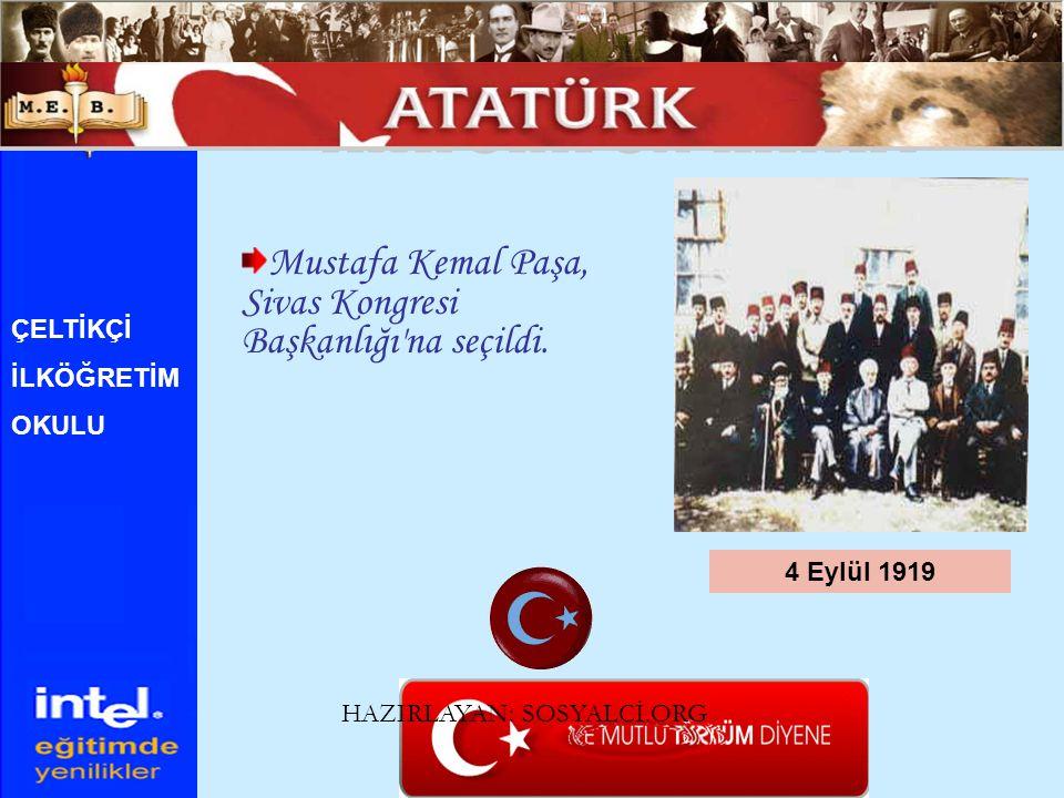 Mustafa Kemal Paşa, Sivas Kongresi Başkanlığı'na seçildi. 4 Eylül 1919 ÇELTİKÇİ İLKÖĞRETİM OKULU HAZIRLAYAN: SOSYALCİ.ORG