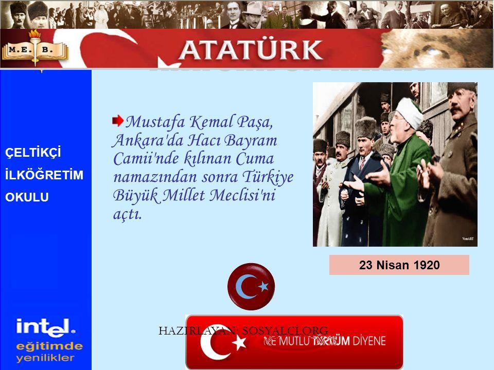 Mustafa Kemal Paşa, Ankara'da Hacı Bayram Camii'nde kılınan Cuma namazından sonra Türkiye Büyük Millet Meclisi'ni açtı. 23 Nisan 1920 ÇELTİKÇİ İLKÖĞRE