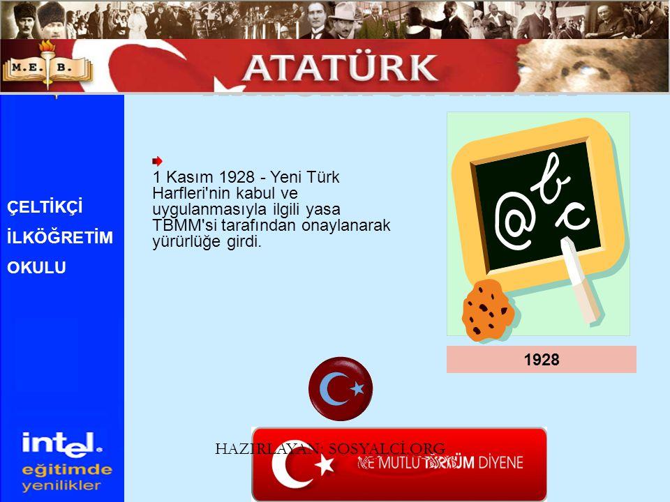 1 Kasım 1928 - Yeni Türk Harfleri'nin kabul ve uygulanmasıyla ilgili yasa TBMM'si tarafından onaylanarak yürürlüğe girdi. 1928 ÇELTİKÇİ İLKÖĞRETİM OKU