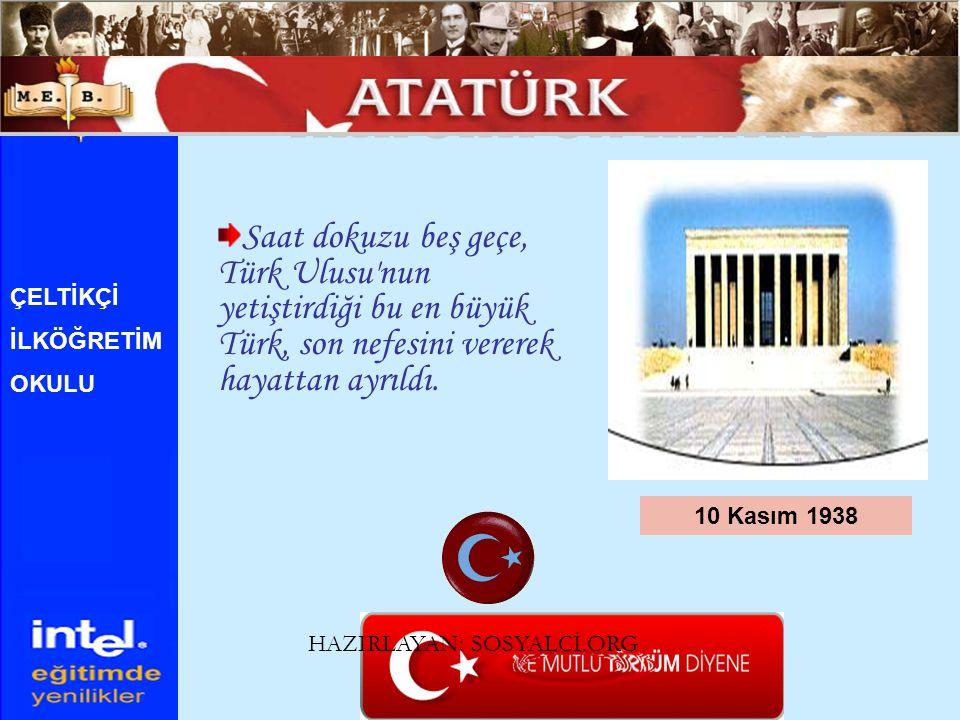 Saat dokuzu beş geçe, Türk Ulusu'nun yetiştirdiği bu en büyük Türk, son nefesini vererek hayattan ayrıldı. 10 Kasım 1938 ÇELTİKÇİ İLKÖĞRETİM OKULU HAZ