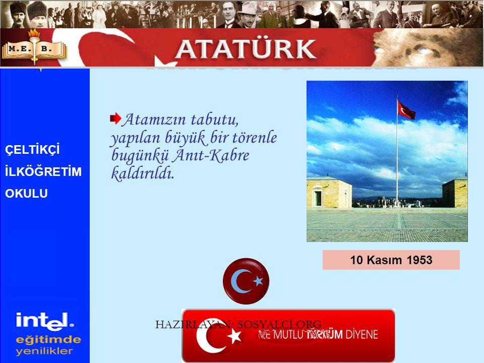 Atamızın tabutu, yapılan büyük bir törenle bugünkü Anıt-Kabre kaldırıldı. 10 Kasım 1953 ÇELTİKÇİ İLKÖĞRETİM OKULU HAZIRLAYAN: SOSYALCİ.ORG
