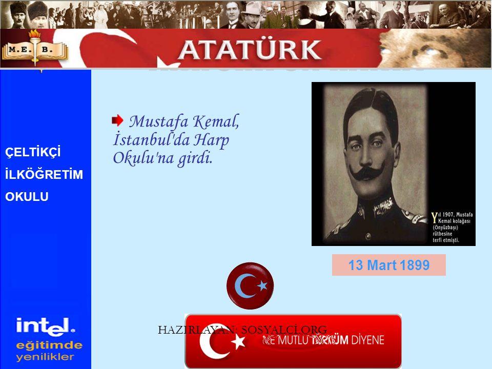 Mustafa Kemal, İstanbul'da Harp Okulu'na girdi. 13 Mart 1899 ÇELTİKÇİ İLKÖĞRETİM OKULU HAZIRLAYAN: SOSYALCİ.ORG